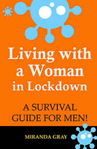 Living with a Woman in Lockdown: A Survival Guide for Men! by Miranda Gray
