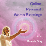 Online Personal Womb Blessings from Miranda